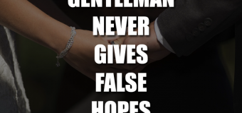 A Gentleman Never Gives False Hopes