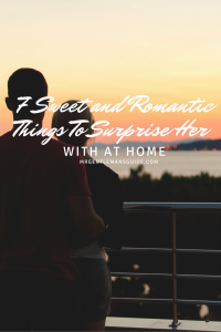 Sweet and Romantic Things To Surprise Her With At Home