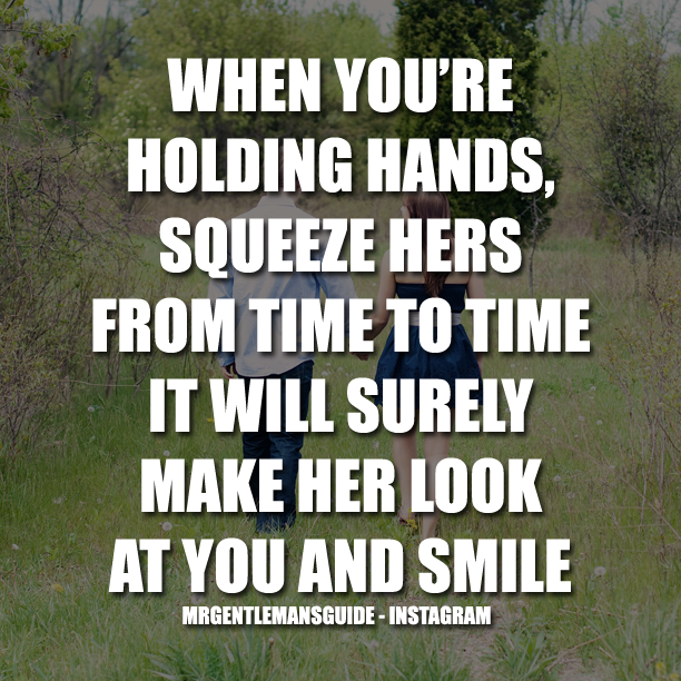 When You're Holding Hands, Squeeze Hers From Time To Time.  It Will Surely Make Her Look At You And Smile.