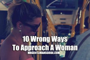 Wrong ways to approach a woman