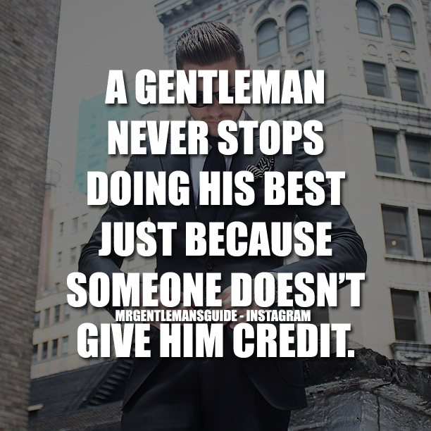 A Gentleman Never Stops Doing His Best Just Because Someone Doesn't Give Him Credit