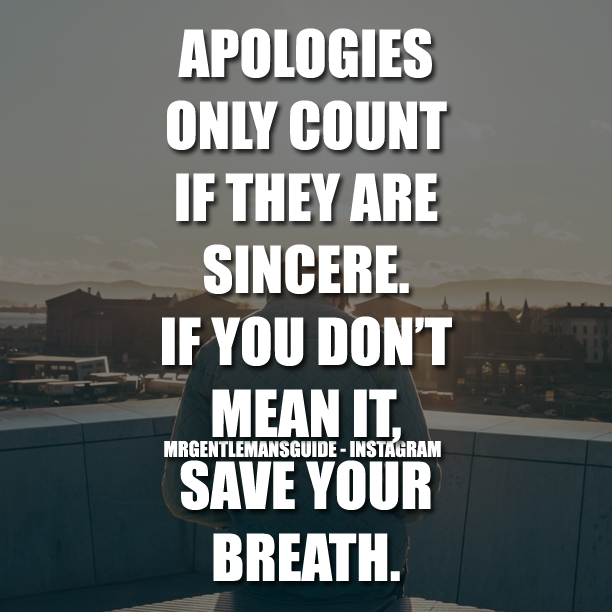 Apologies Only Count If They Are Sincere. If You Don't Mean It, Save Your Breath.