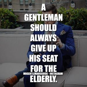 A gentleman should always give up his seat for the elderly.