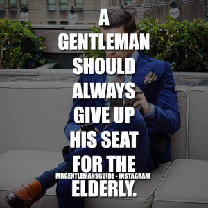 Gentleman Quotes - A Gentleman Should Always Give Up His Seat For The Elderly