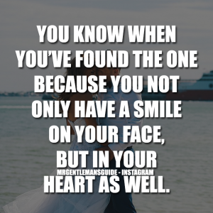 You know when you've found the one because you not only have a smile n your face but in your heart as well