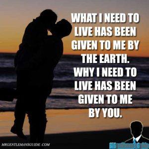 What I need to live has been given to me by the earth. Why I need to live has been given to me by you.