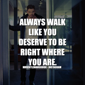 Self confidence quotes - Always walk like you deserve to be right where you are