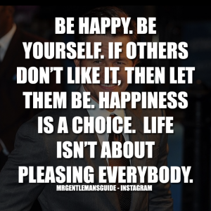 Quotes about self confidence and happiness - Be happy. Be yourself. If others don't like it, then let them be. Happiness is a choice. Life isn't about pleasing everybody.