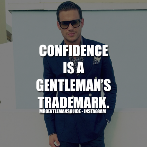Gentleman Quotes - Confidence is a gentleman's trademark