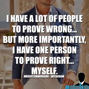 Self-Confidence Quotes - I have a lot of people to prove wrong... but more importantly, I have one person to prove right... myself
