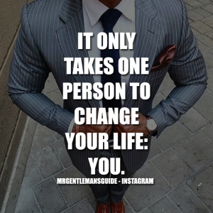 Quotes about changing yourself - It only takes one person to change your life: YOU.