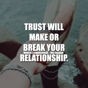 Relationship quotes - Trust will make or break your relationship.