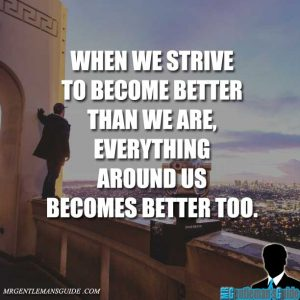 """When we strive to become better than we are, everything around us becomes better too."""