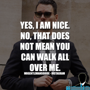 Self worth quotes - Yes, I am nice. No, that does not mean you can walk all over me.