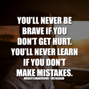 Brave Quotes - You'll never be brave if you don't get hurt. You'll never learn if you don't make mistakes