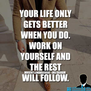Self-Confidence Quotes - Your life only gets better when you do. Work on yourself and the rest will follow