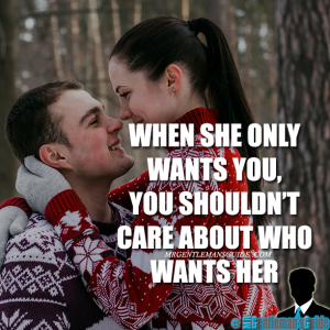 When she only wants you, you shouldn't care about who wants her.