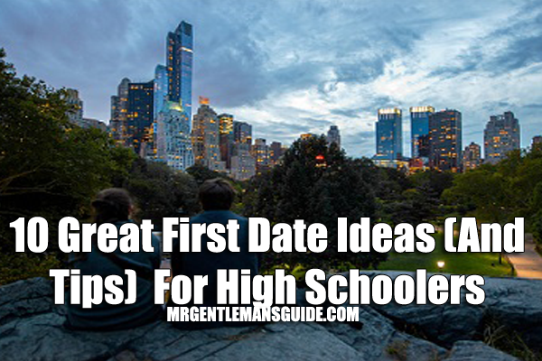 10 Great First Date Ideas (And Tips)  For High Schoolers