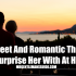 7 Sweet And Romantic Things To Surprise Her With At Home