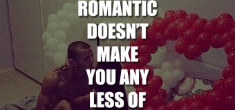 Being Romantic Doesn't Make You Any Less Of A Man