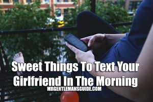Sweet Things To Text Your Girlfriend In The Morning