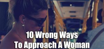 10 Wrong Ways To Approach A Woman
