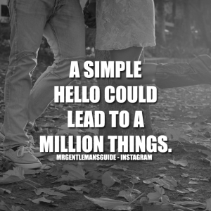 A simple hello could lead to a million things