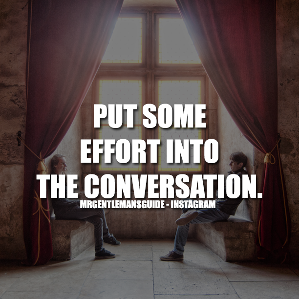 Put Some Effort Into The Conversation