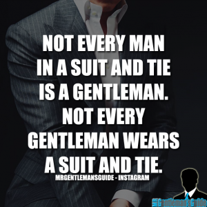 Gentleman Quotes - Not every man in a suit and tie is a gentleman. Not every gentleman wears a suit and tie.