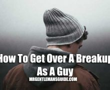 How To Get Over A Breakup As A Guy