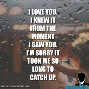 I love you. I knew it from the moment I saw you. I'm sorry it took me so long to catch up.
