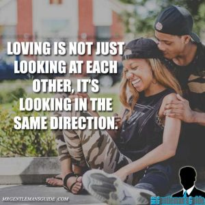 Loving is not just looking at each other, it's looking in the same direction.