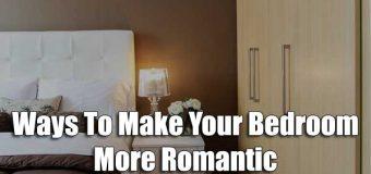 Ways To Make Your Bedroom More Romantic (Romantic Bedroom Ideas)