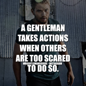 Gentleman Quotes - A gentleman takes actions when others are too scared to do so