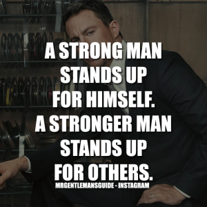 Gentleman Quotes - A strong man stands up for himself. A stronger man stands up for others.