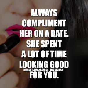 Gentleman Quotes - Always compliment her on a date.  She spent a lot of time looking good for you.