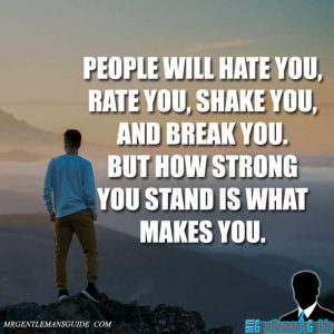 """People will hate you, rate you, shake you, and break you. But how strong you stand is what MAKES you."""