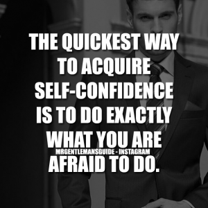 Self-Confidence Quotes For Guys - The quickest way to acquire self-confidence is to do exactly what you are afraid to do