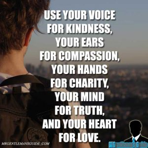 Self-improvement quotes: use your hands for kindness, your ears for compassion, your hands for charity, your mind for truth and your heart for love.