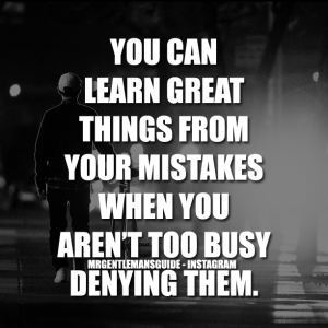 Self Reminders - You can learn great things from your mistakes when you aren't too busy denying them