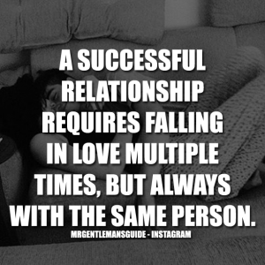 A successful relationship requires falling in love multiple times, but always with the same person.