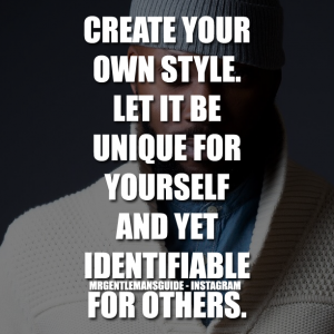 Create your own style. Let it be unique for yourself and yet identifiable for others.
