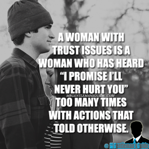 """A woman with trust issues is a woman who has heard """"I promise I'll never hurt you"""" too many times with actions that told otherwise."""""""
