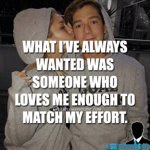 What I've always wanted was someone who loves me enough to match my effort.